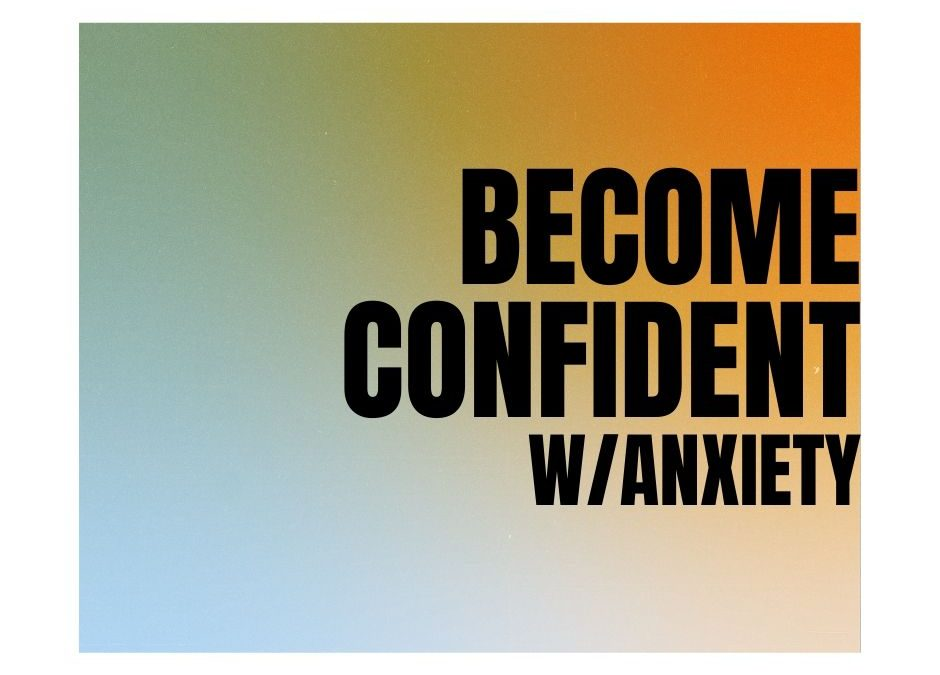How to be Confident with Anxiety