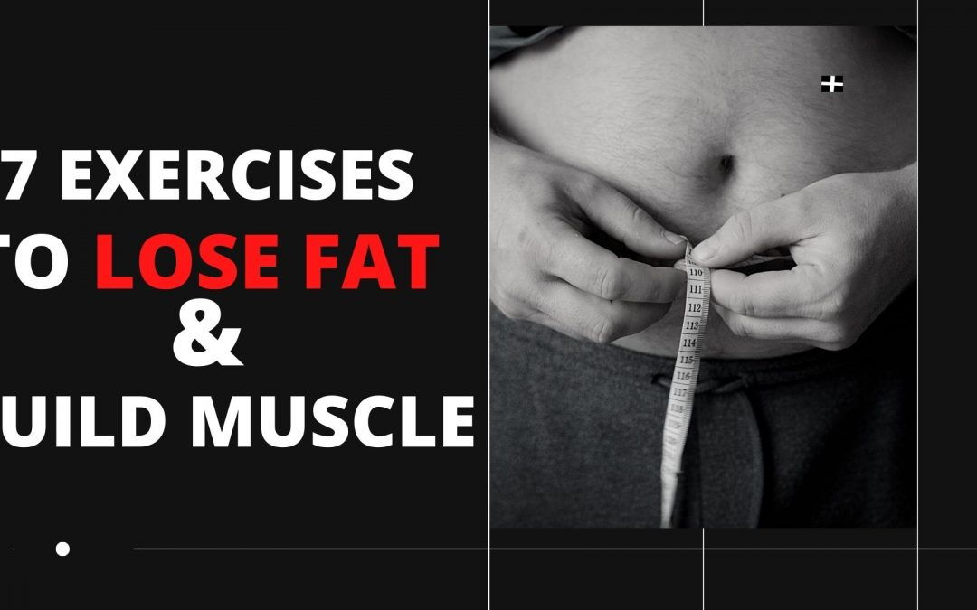 7 EXERCISES YOU SHOULD BE DOING TO BURN FAT AND BUILD MUSCLE: